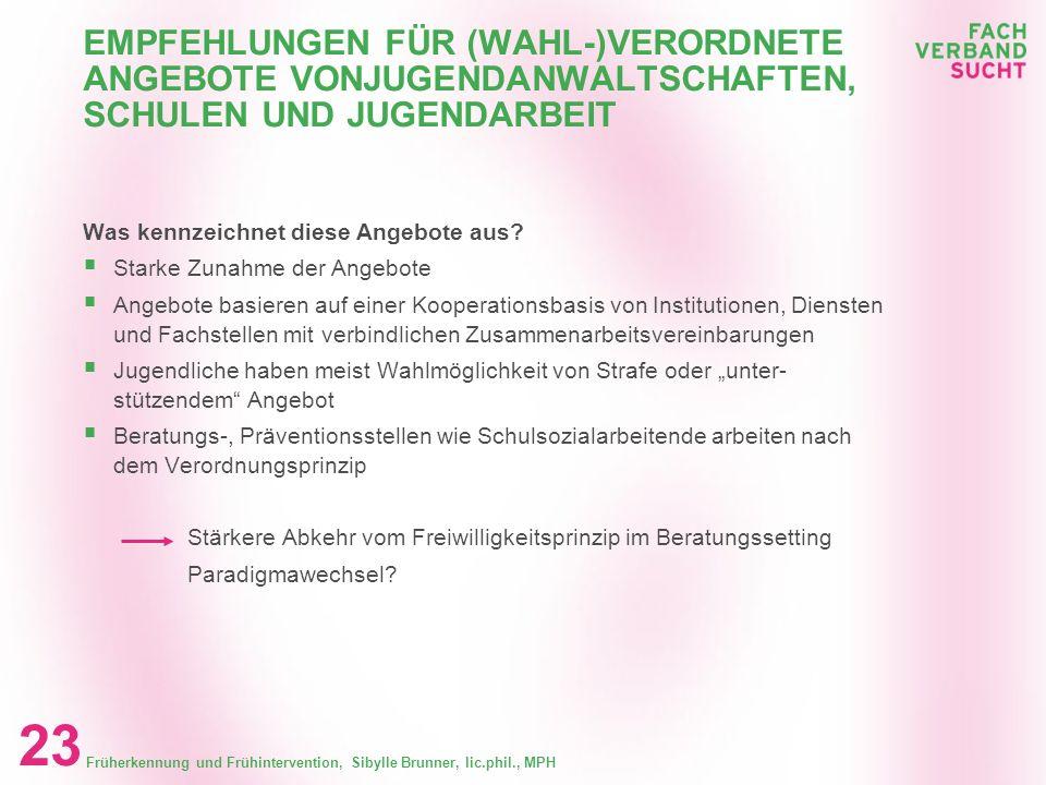 Früherkennung und Frühintervention, Sibylle Brunner, lic.phil., MPH 22 EMPFEHLUNGEN FÜR (WAHL-)VERORDNETE ANGEBOTE VON JUGENDANWALTSCHAFTEN, SCHULEN U