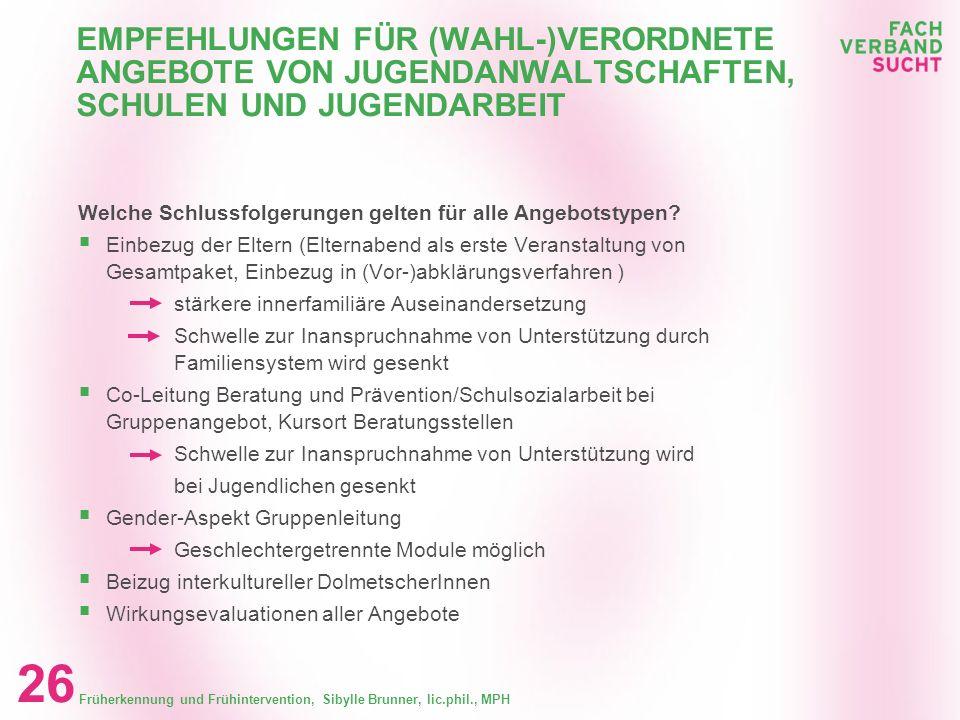 Früherkennung und Frühintervention, Sibylle Brunner, lic.phil., MPH 25 EMPFEHLUNGEN FÜR (WAHL-)VERORDNETE ANGEBOTE VON JUGENDANWALTSCHAFTEN, SCHULEN U