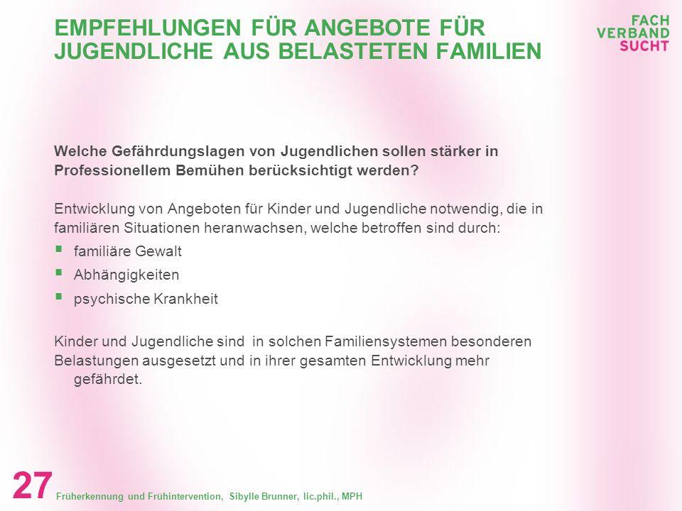 Früherkennung und Frühintervention, Sibylle Brunner, lic.phil., MPH 26 EMPFEHLUNGEN FÜR (WAHL-)VERORDNETE ANGEBOTE VON JUGENDANWALTSCHAFTEN, SCHULEN U