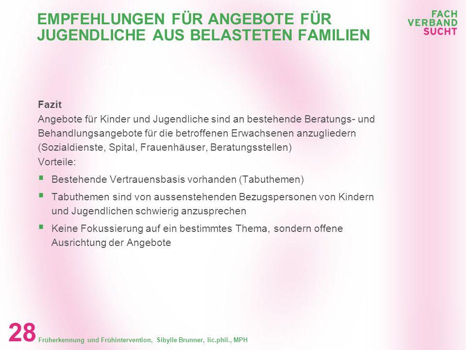 Früherkennung und Frühintervention, Sibylle Brunner, lic.phil., MPH 27 EMPFEHLUNGEN FÜR ANGEBOTE FÜR JUGENDLICHE AUS BELASTETEN FAMILIEN Welche Gefähr