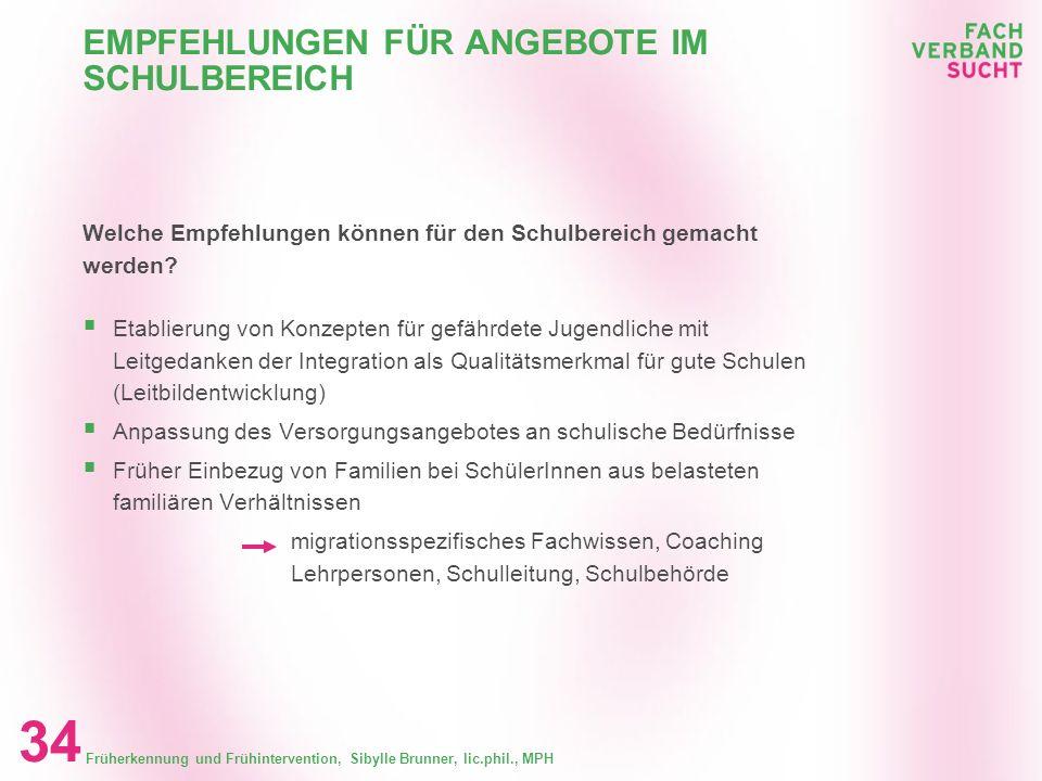 Früherkennung und Frühintervention, Sibylle Brunner, lic.phil., MPH 33 EMPFEHLUNGEN FÜR ANGEBOTE IM SCHULBEREICH Welche Empfehlungen können für den Sc