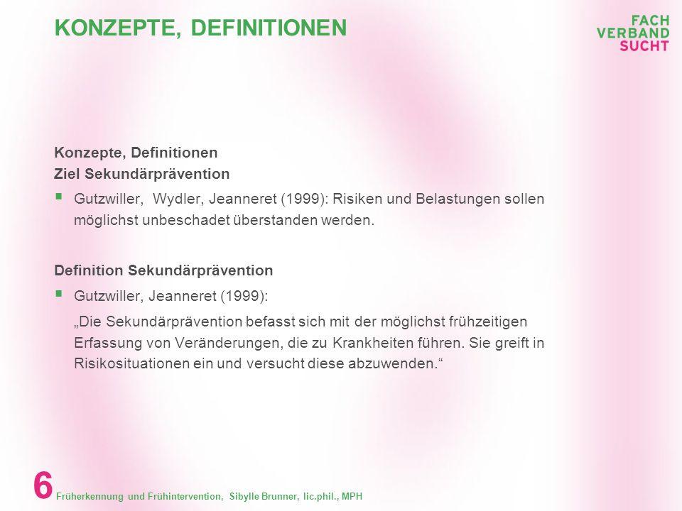 Früherkennung und Frühintervention, Sibylle Brunner, lic.phil., MPH 5 KONZEPTE, DEFINITIONEN Konzepte, Definitionen Mit welchen Begrifflichkeiten arbe