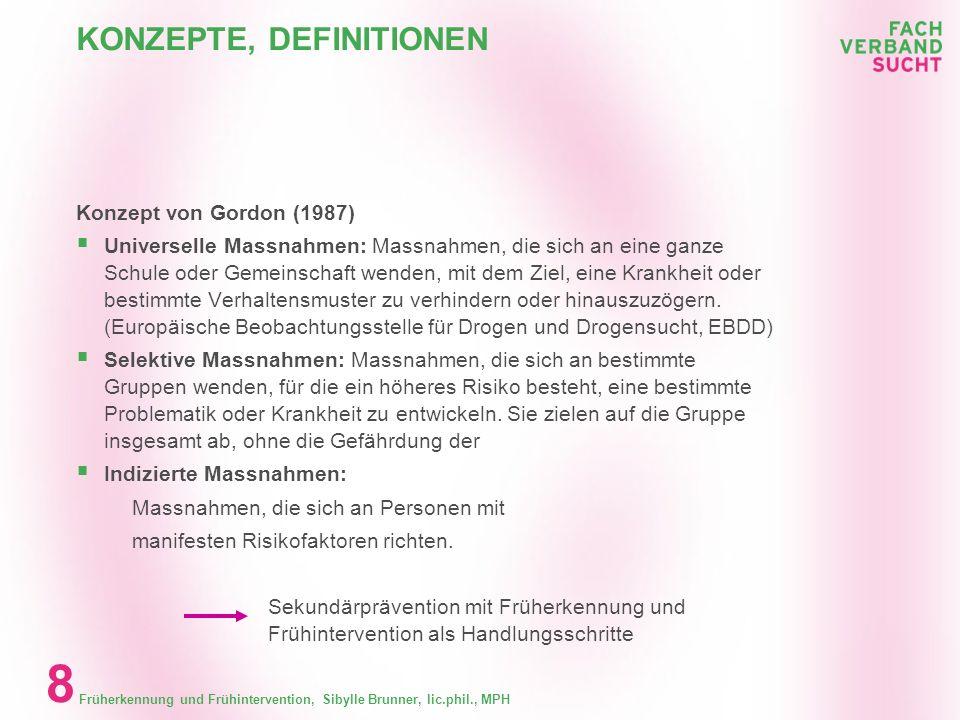 Früherkennung und Frühintervention, Sibylle Brunner, lic.phil., MPH 7 KONZEPTE, DEFINITIONEN Früherkennung oder Früherkennungshandeln Massnahme zur Di
