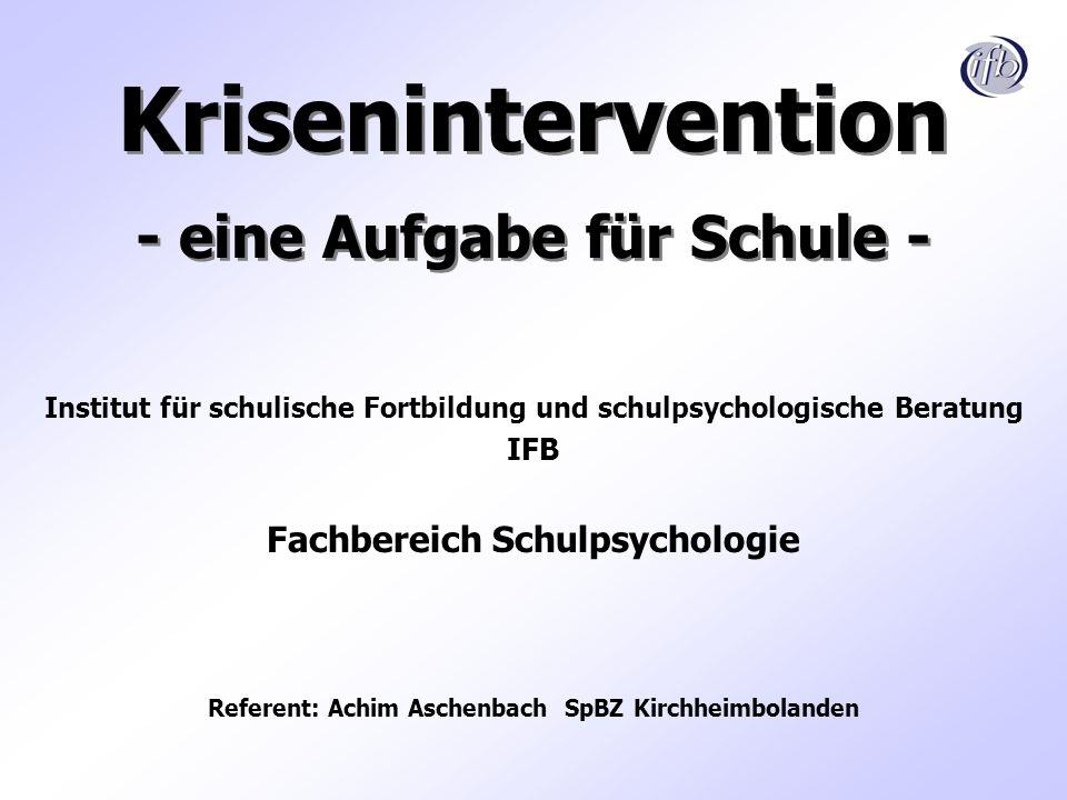 Krisenintervention - eine Aufgabe für Schule - Institut für schulische Fortbildung und schulpsychologische Beratung IFB Fachbereich Schulpsychologie R