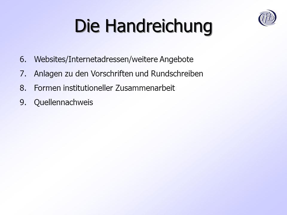 Die Handreichung 6.Websites/Internetadressen/weitere Angebote 7.Anlagen zu den Vorschriften und Rundschreiben 8.Formen institutioneller Zusammenarbeit