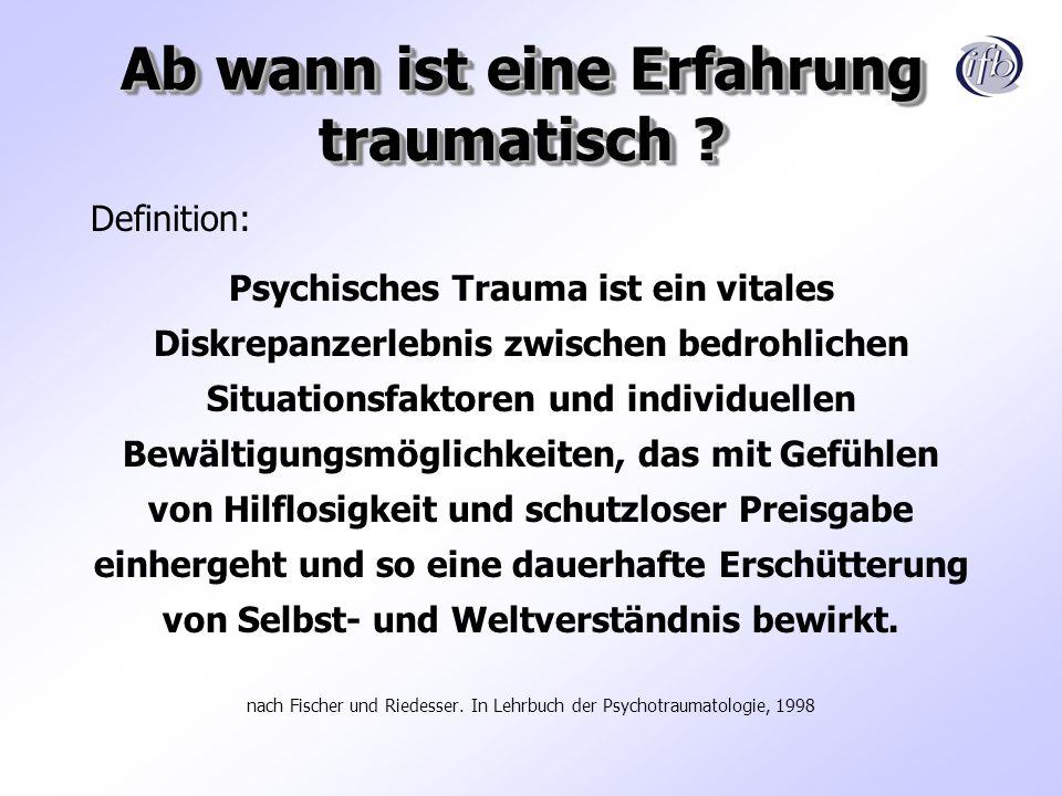 Ab wann ist eine Erfahrung traumatisch ? Definition: Psychisches Trauma ist ein vitales Diskrepanzerlebnis zwischen bedrohlichen Situationsfaktoren un