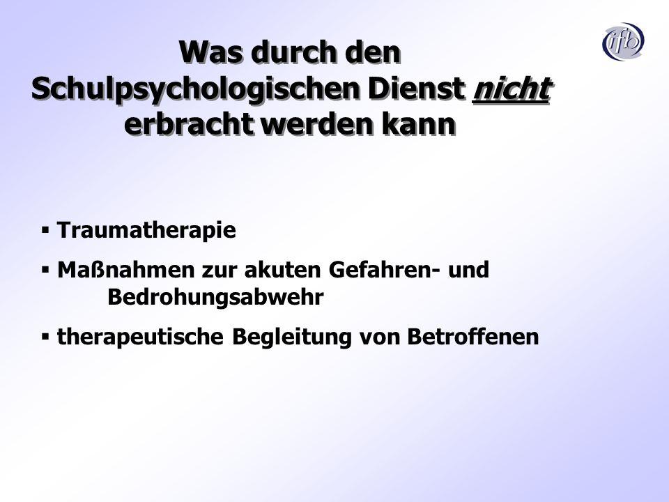 Was durch den Schulpsychologischen Dienst nicht erbracht werden kann Traumatherapie Maßnahmen zur akuten Gefahren- und Bedrohungsabwehr therapeutische