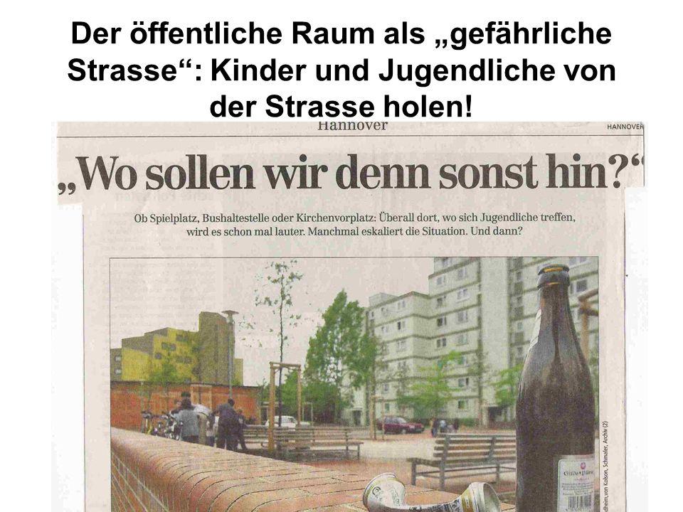 Der öffentliche Raum als gefährliche Strasse: Kinder und Jugendliche von der Strasse holen!