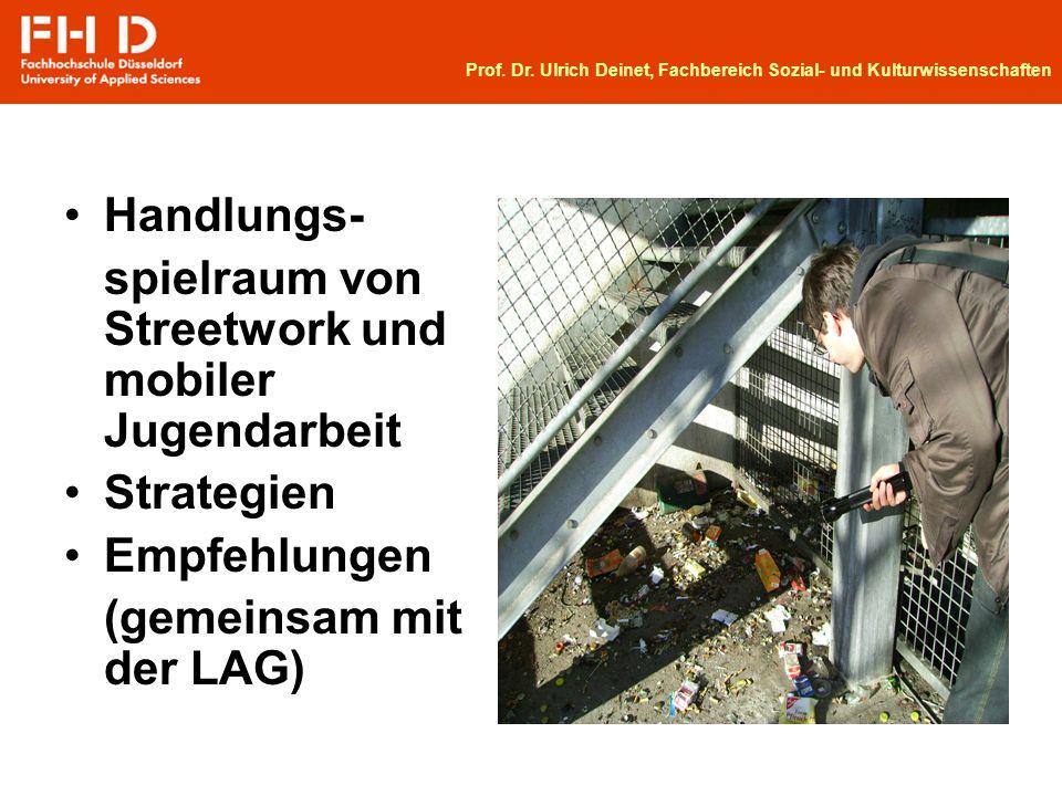 Handlungs- spielraum von Streetwork und mobiler Jugendarbeit Strategien Empfehlungen (gemeinsam mit der LAG) Prof. Dr. Ulrich Deinet, Fachbereich Sozi