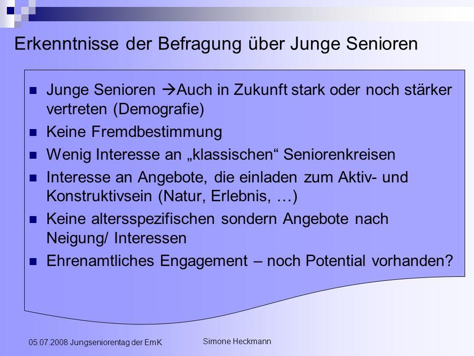 Simone Heckmann 05.07.2008 Jungseniorentag der EmK Erkenntnisse der Befragung über Junge Senioren Junge Senioren Auch in Zukunft stark oder noch stärk