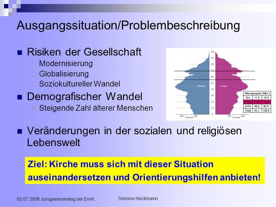 Simone Heckmann 05.07.2008 Jungseniorentag der EmK Ausgangssituation/Problembeschreibung Risiken der Gesellschaft Modernisierung Globalisierung Soziok