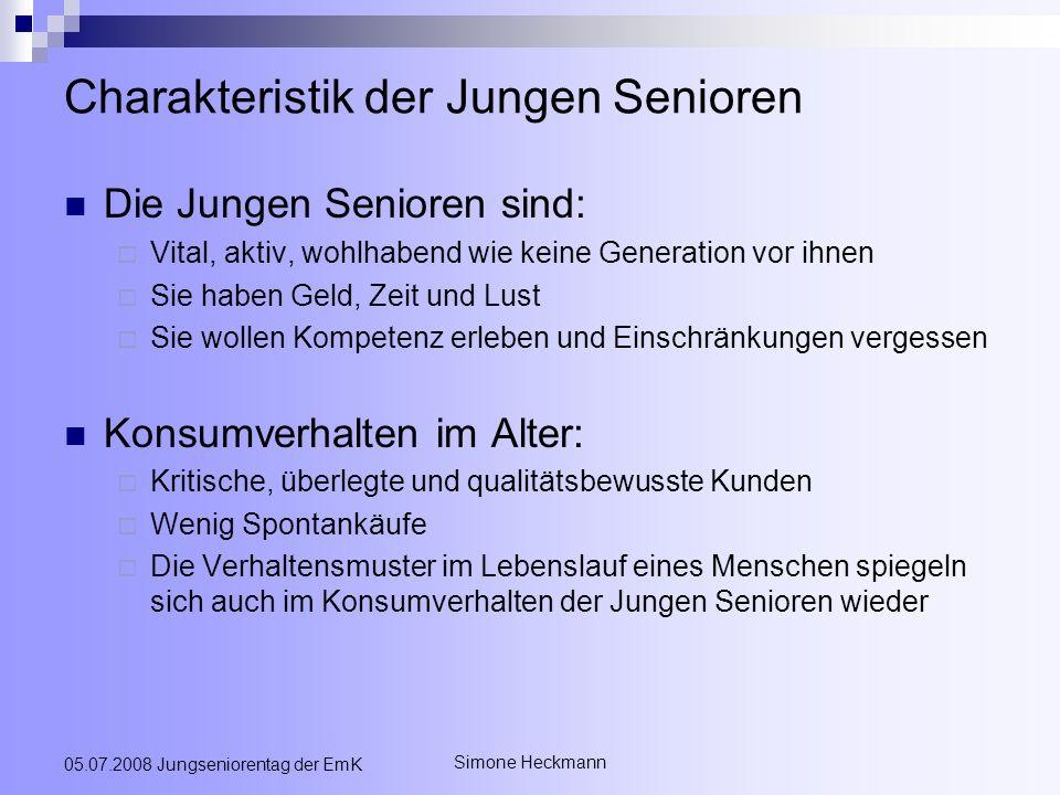 Simone Heckmann 05.07.2008 Jungseniorentag der EmK Charakteristik der Jungen Senioren Die Jungen Senioren sind: Vital, aktiv, wohlhabend wie keine Gen