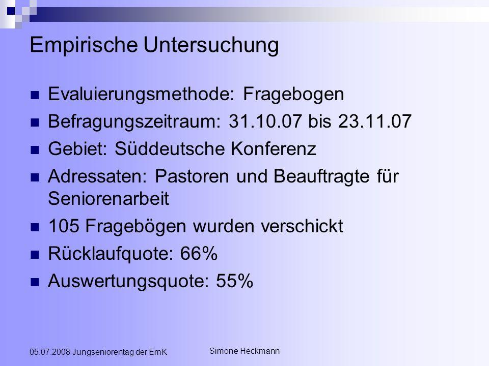 Simone Heckmann 05.07.2008 Jungseniorentag der EmK Empirische Untersuchung Evaluierungsmethode: Fragebogen Befragungszeitraum: 31.10.07 bis 23.11.07 G
