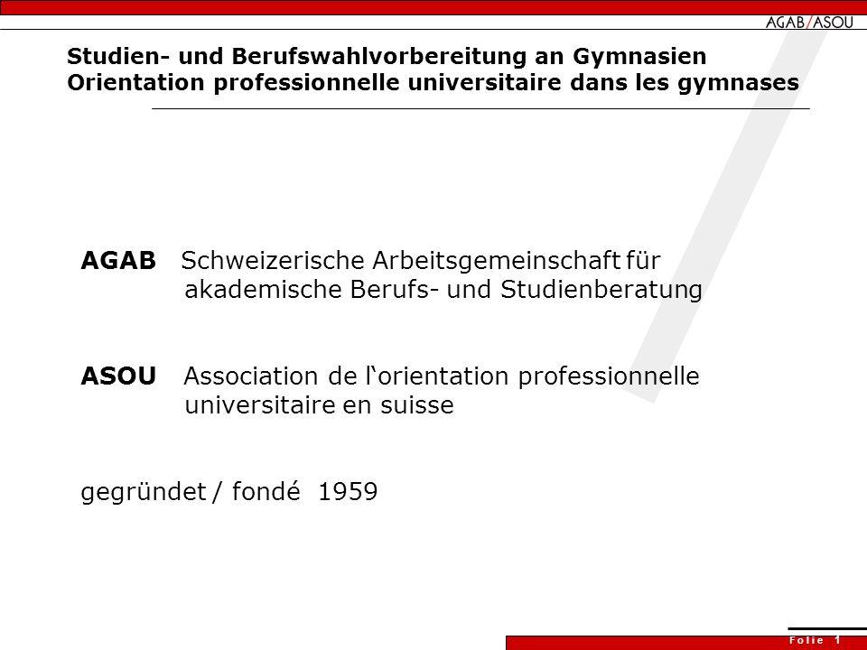 F o l i e 1 Studien- und Berufswahlvorbereitung an Gymnasien Orientation professionnelle universitaire dans les gymnases AGAB Schweizerische Arbeitsge