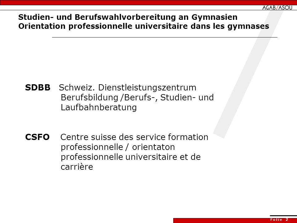 F o l i e 2 Studien- und Berufswahlvorbereitung an Gymnasien Orientation professionnelle universitaire dans les gymnases SDBB Schweiz.