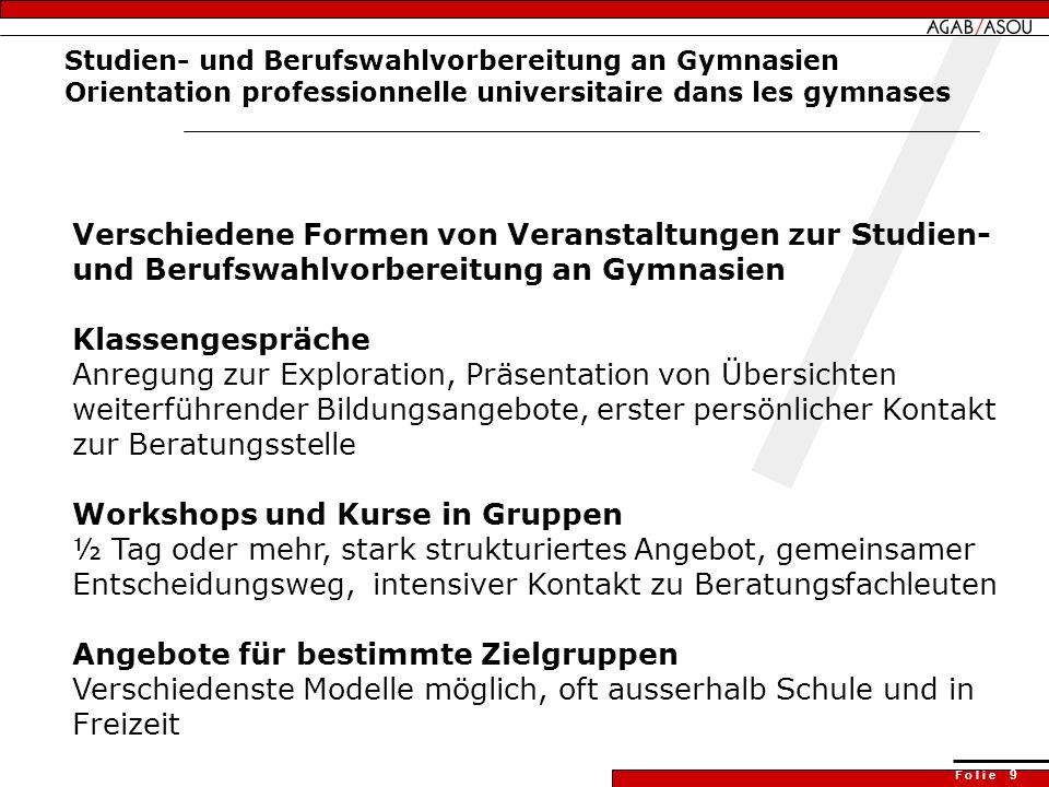 F o l i e 9 Studien- und Berufswahlvorbereitung an Gymnasien Orientation professionnelle universitaire dans les gymnases Verschiedene Formen von Veran