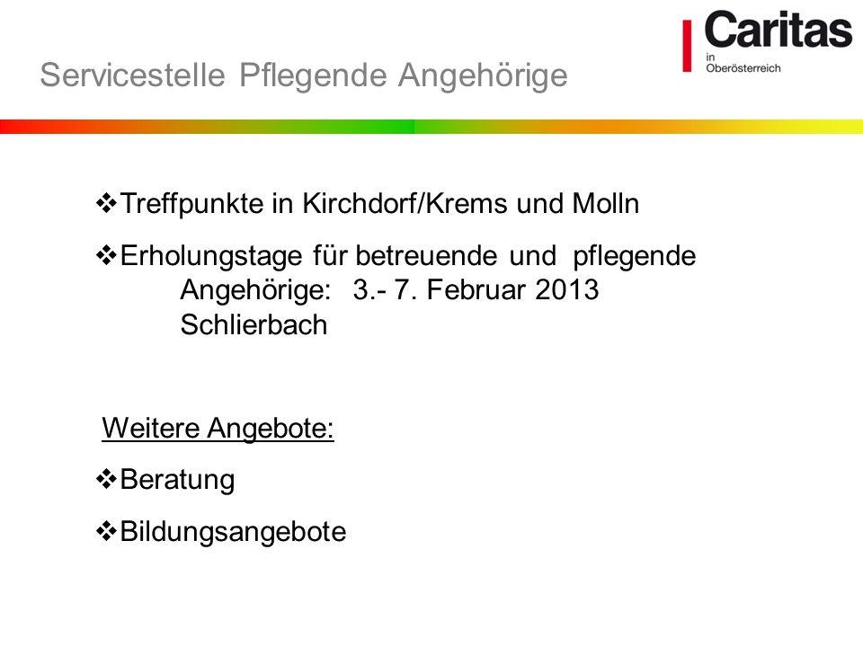 Servicestelle Pflegende Angehörige Treffpunkte in Kirchdorf/Krems und Molln Erholungstage für betreuende und pflegende Angehörige: 3.- 7. Februar 2013