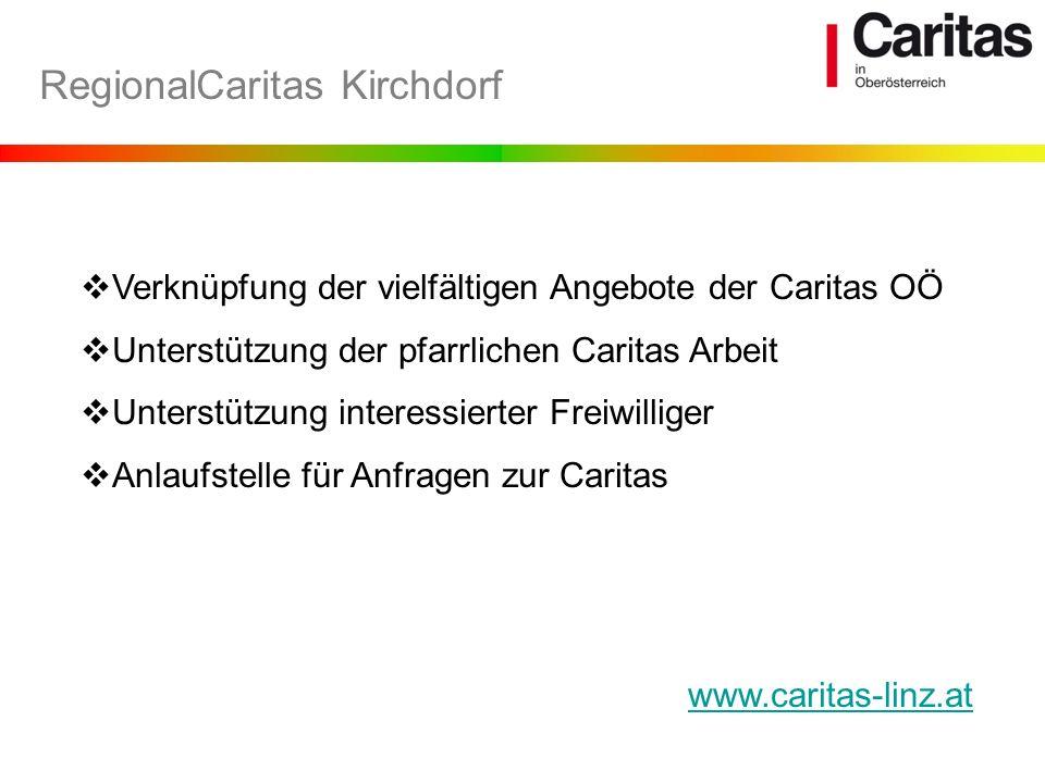Verknüpfung der vielfältigen Angebote der Caritas OÖ Unterstützung der pfarrlichen Caritas Arbeit Unterstützung interessierter Freiwilliger Anlaufstel