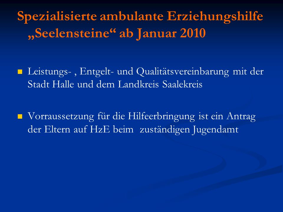 Spezialisierte ambulante Erziehungshilfe Seelensteine ab Januar 2010 Leistungs-, Entgelt- und Qualitätsvereinbarung mit der Stadt Halle und dem Landkr
