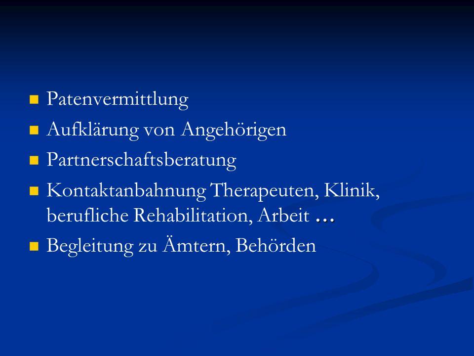 Patenvermittlung Aufklärung von Angehörigen Partnerschaftsberatung … Kontaktanbahnung Therapeuten, Klinik, berufliche Rehabilitation, Arbeit … Begleit