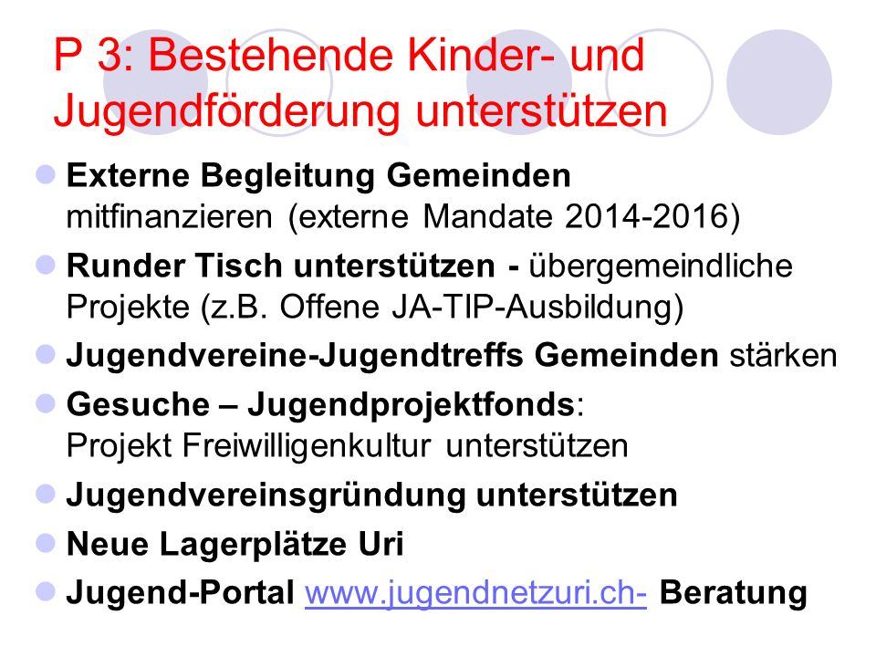 P 4: Partizipation – neue Impulse Kinder- und Jugendkonferenzen 2014 (Evaluation Jugendberichts 2008) Jugendradio-Politcast Uri > unterstützen Polittour Kollegi Uri 2014 (kant.