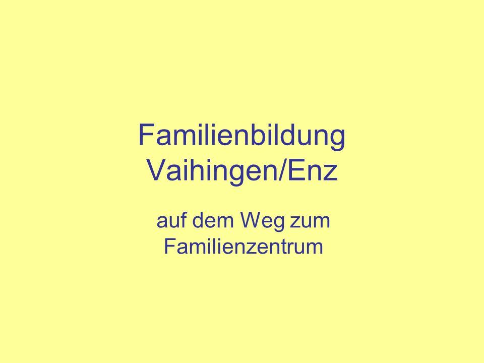 Familienbildung Vaihingen/Enz auf dem Weg zum Familienzentrum