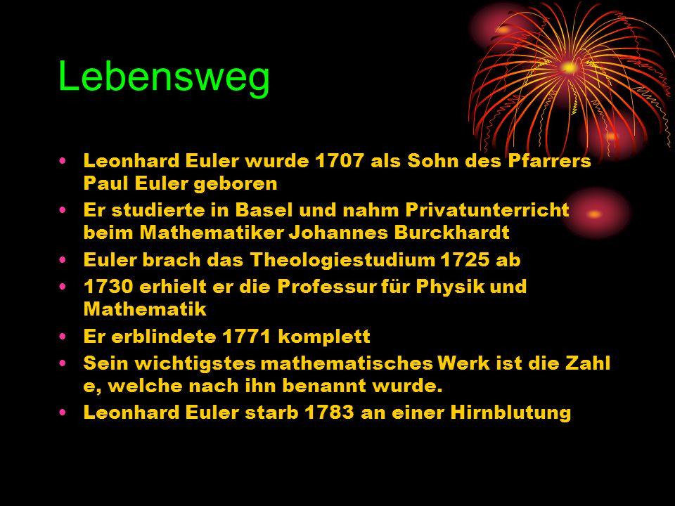 Lebensweg Leonhard Euler wurde 1707 als Sohn des Pfarrers Paul Euler geboren Er studierte in Basel und nahm Privatunterricht beim Mathematiker Johanne