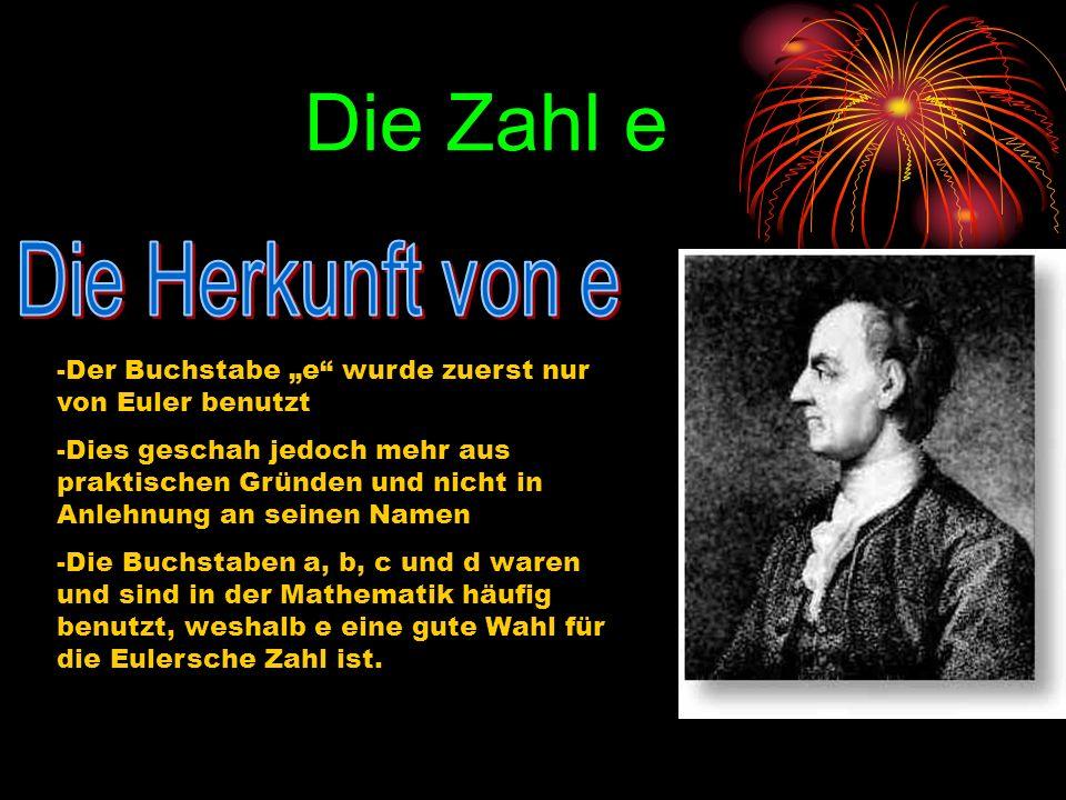 Die Zahl e -Der Buchstabe e wurde zuerst nur von Euler benutzt -Dies geschah jedoch mehr aus praktischen Gründen und nicht in Anlehnung an seinen Name