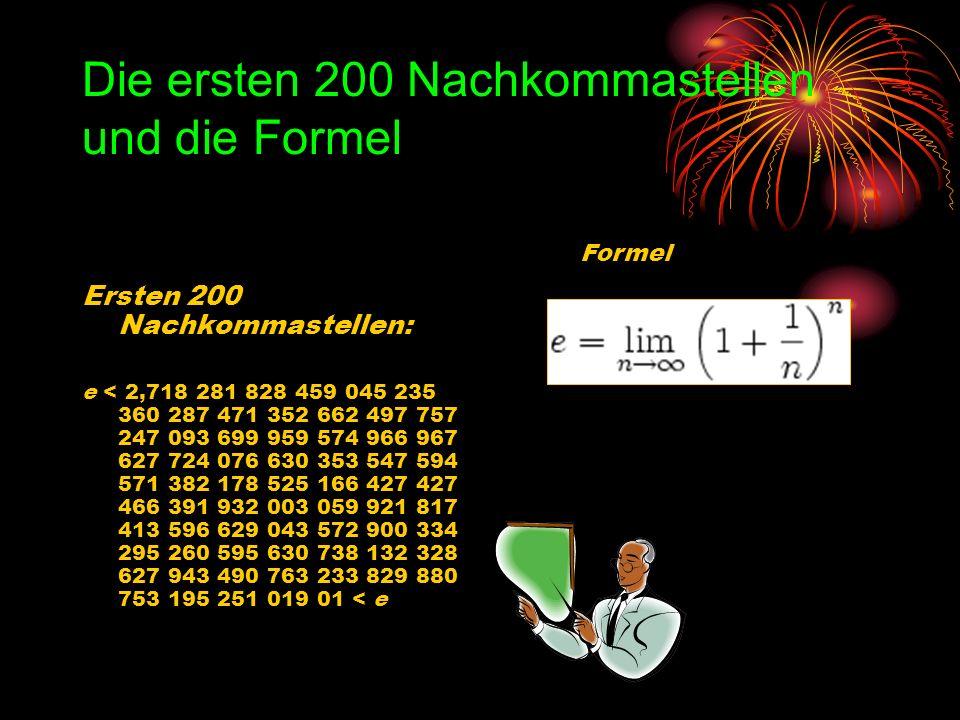 Die ersten 200 Nachkommastellen und die Formel Ersten 200 Nachkommastellen: e < 2,718 281 828 459 045 235 360 287 471 352 662 497 757 247 093 699 959