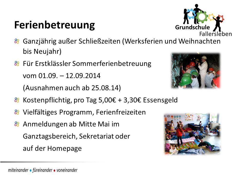 Ferienbetreuung Ganzjährig außer Schließzeiten (Werksferien und Weihnachten bis Neujahr) Für Erstklässler Sommerferienbetreuung vom 01.09. – 12.09.201