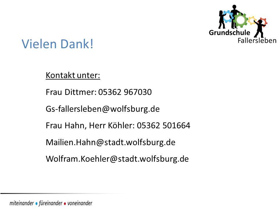 Vielen Dank! Kontakt unter: Frau Dittmer: 05362 967030 Gs-fallersleben@wolfsburg.de Frau Hahn, Herr Köhler: 05362 501664 Mailien.Hahn@stadt.wolfsburg.