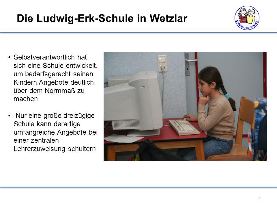 4 Die Ludwig-Erk-Schule in Wetzlar Selbstverantwortlich hat sich eine Schule entwickelt, um bedarfsgerecht seinen Kindern Angebote deutlich über dem Normmaß zu machen Nur eine große dreizügige Schule kann derartige umfangreiche Angebote bei einer zentralen Lehrerzuweisung schultern