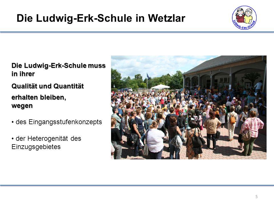 Die Ludwig-Erk-Schule in Wetzlar 5 Die Ludwig-Erk-Schule muss in ihrer Qualität und Quantität erhalten bleiben, wegen des Eingangsstufenkonzepts der Heterogenität des Einzugsgebietes