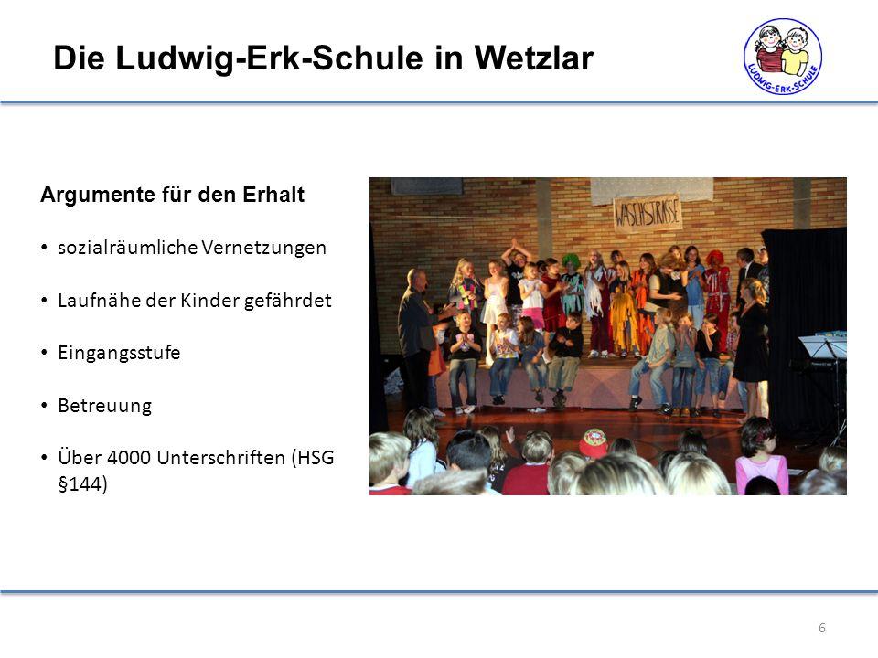 Die Ludwig-Erk-Schule in Wetzlar 6 Argumente für den Erhalt sozialräumliche Vernetzungen Laufnähe der Kinder gefährdet Eingangsstufe Betreuung Über 40