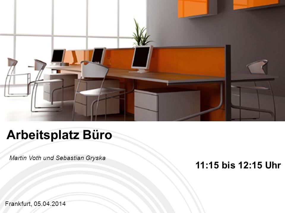 Arbeitsplatz Büro Frankfurt, 05.04.2014 11:15 bis 12:15 Uhr Martin Voth und Sebastian Gryska
