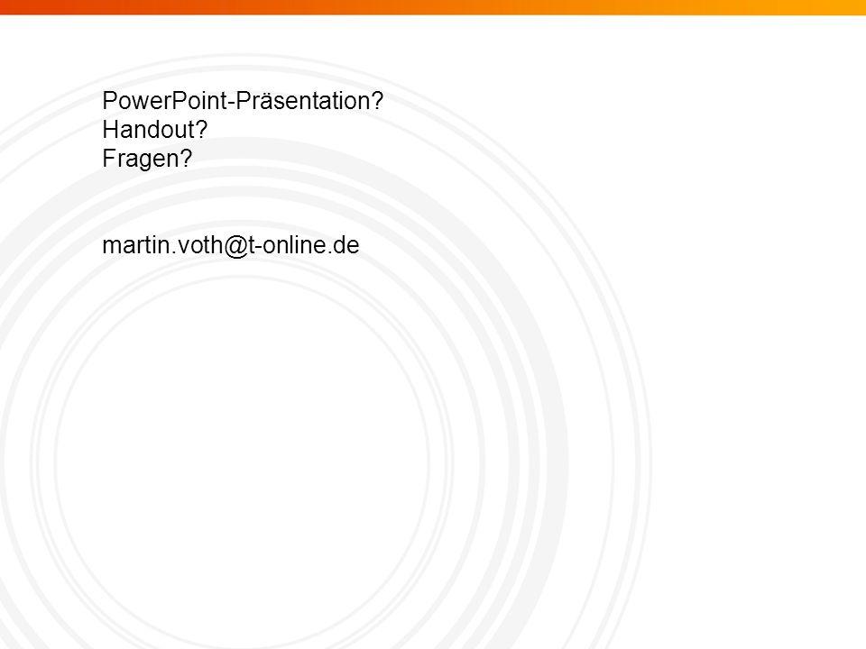 PowerPoint-Präsentation? Handout? Fragen? martin.voth@t-online.de