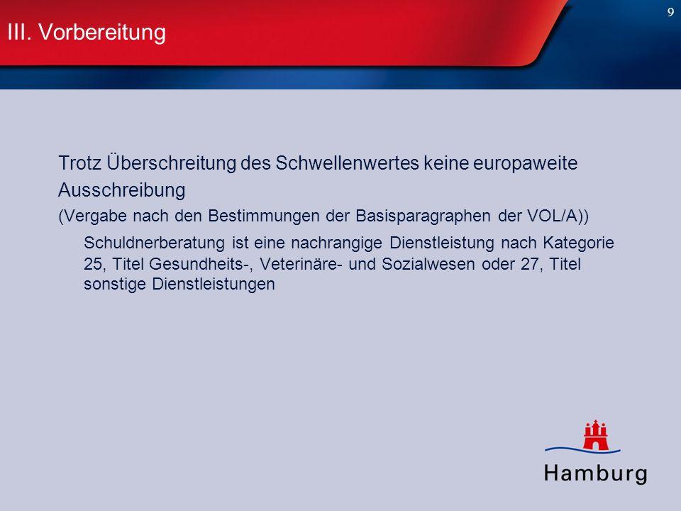 9 III. Vorbereitung Trotz Überschreitung des Schwellenwertes keine europaweite Ausschreibung (Vergabe nach den Bestimmungen der Basisparagraphen der V
