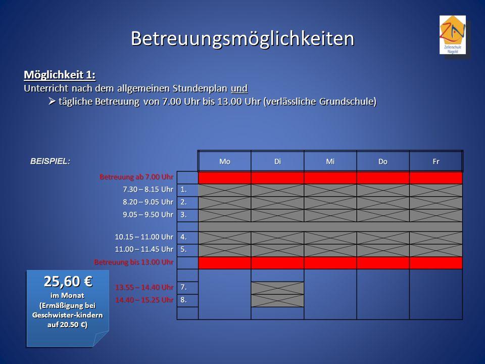 Möglichkeit 1: Unterricht nach dem allgemeinen Stundenplan und tägliche Betreuung von 7.00 Uhr bis 13.00 Uhr (verlässliche Grundschule) tägliche Betreuung von 7.00 Uhr bis 13.00 Uhr (verlässliche Grundschule) Betreuungsmöglichkeiten 25,60 25,60 im Monat (Ermäßigung bei Geschwister-kindern auf 20.50 ) 25,60 25,60 im Monat (Ermäßigung bei Geschwister-kindern auf 20.50 )