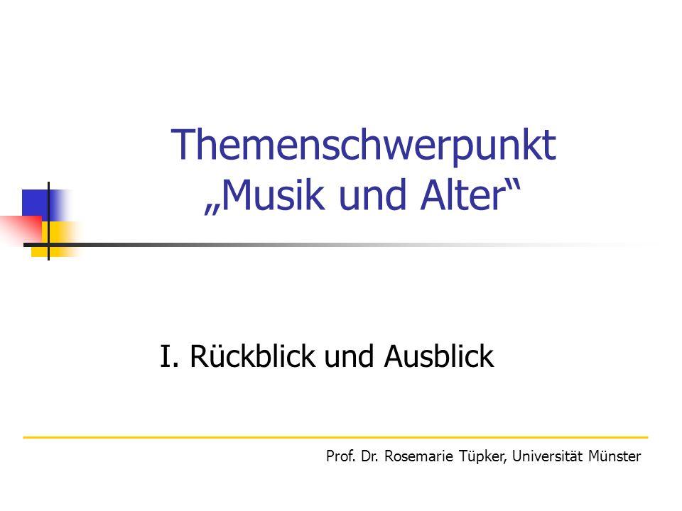 Themenschwerpunkt Musik und Alter I. Rückblick und Ausblick Prof. Dr. Rosemarie Tüpker, Universität Münster
