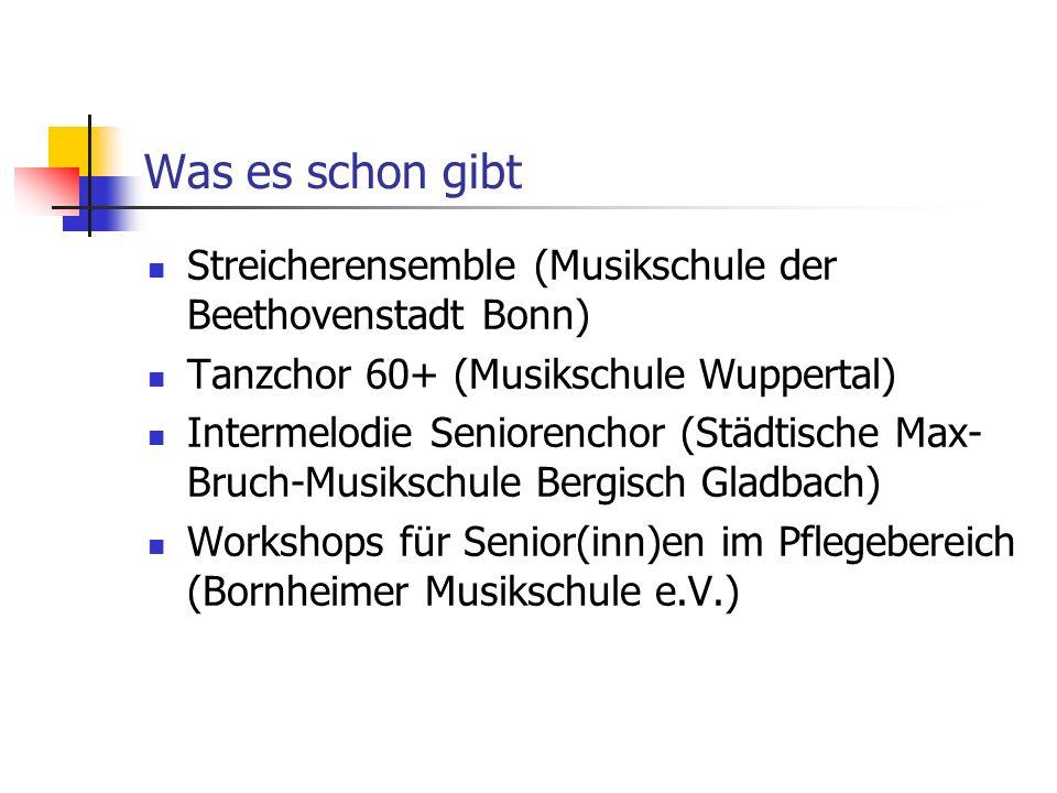 Was es schon gibt Streicherensemble (Musikschule der Beethovenstadt Bonn) Tanzchor 60+ (Musikschule Wuppertal) Intermelodie Seniorenchor (Städtische M