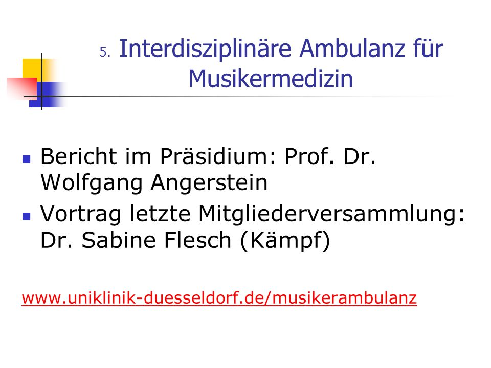 5. Interdisziplinäre Ambulanz für Musikermedizin Bericht im Präsidium: Prof. Dr. Wolfgang Angerstein Vortrag letzte Mitgliederversammlung: Dr. Sabine
