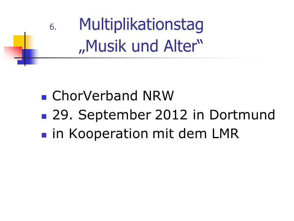 6. Multiplikationstag Musik und Alter ChorVerband NRW 29. September 2012 in Dortmund in Kooperation mit dem LMR