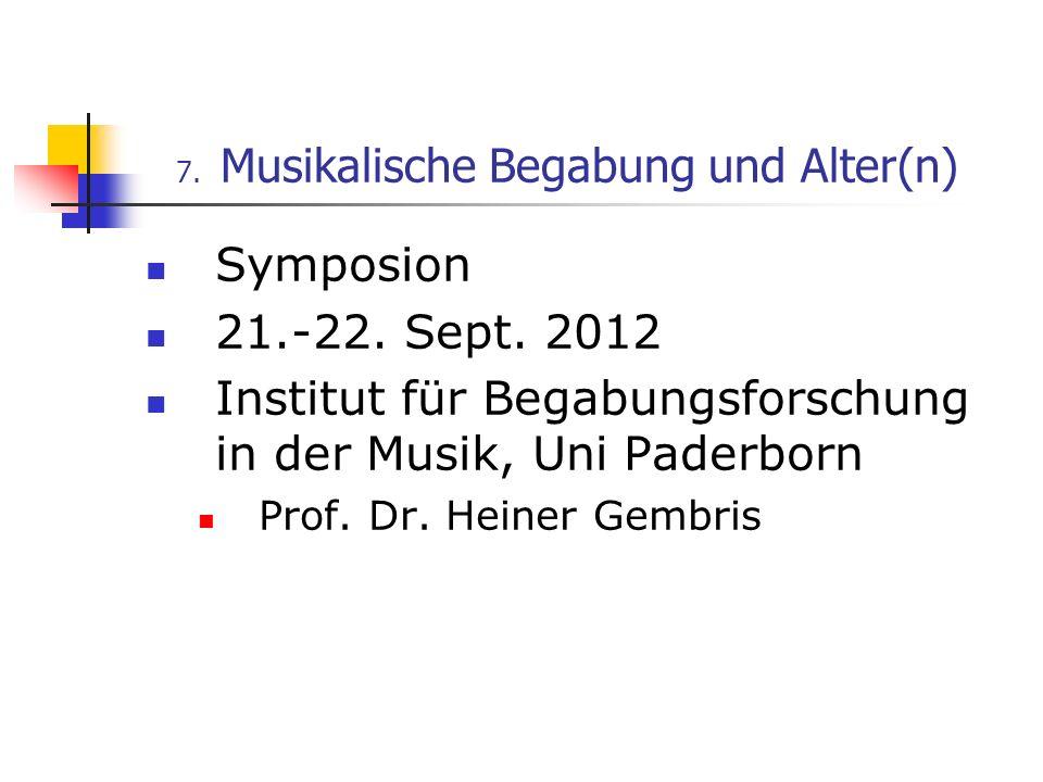 7. Musikalische Begabung und Alter(n) Symposion 21.-22. Sept. 2012 Institut für Begabungsforschung in der Musik, Uni Paderborn Prof. Dr. Heiner Gembri