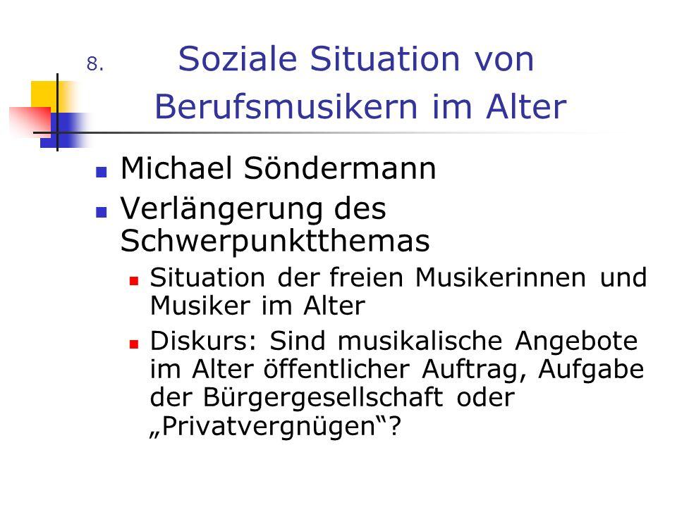8. Soziale Situation von Berufsmusikern im Alter Michael Söndermann Verlängerung des Schwerpunktthemas Situation der freien Musikerinnen und Musiker i