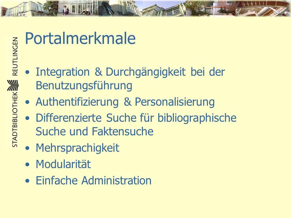 Portalmerkmale Integration & Durchgängigkeit bei der Benutzungsführung Authentifizierung & Personalisierung Differenzierte Suche für bibliographische
