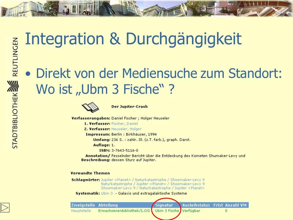Integration & Durchgängigkeit Direkt von der Mediensuche zum Standort: Wo ist Ubm 3 Fische ?