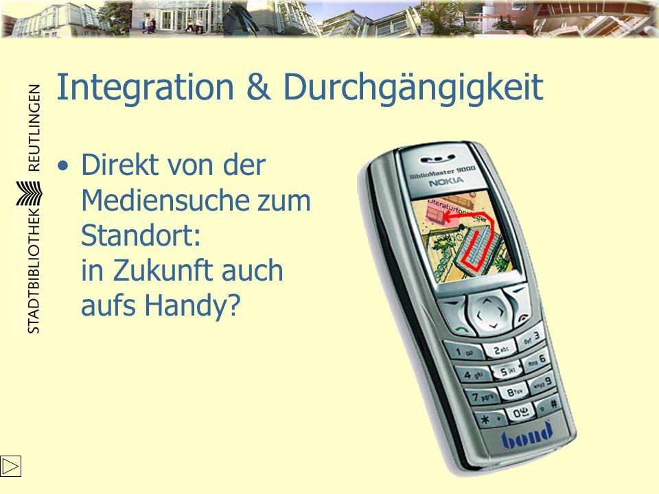 Integration & Durchgängigkeit Direkt von der Mediensuche zum Standort: in Zukunft auch aufs Handy?