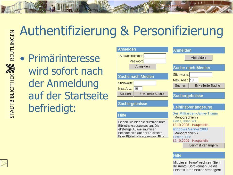 Authentifizierung & Personifizierung Primärinteresse wird sofort nach der Anmeldung auf der Startseite befriedigt:
