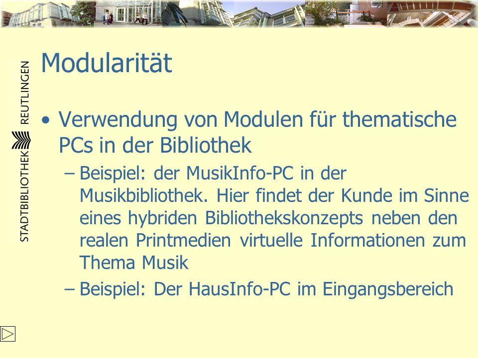 Modularität Verwendung von Modulen für thematische PCs in der Bibliothek –Beispiel: der MusikInfo-PC in der Musikbibliothek. Hier findet der Kunde im