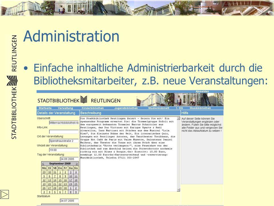 Administration Einfache inhaltliche Administrierbarkeit durch die Bibliotheksmitarbeiter, z.B. neue Veranstaltungen: